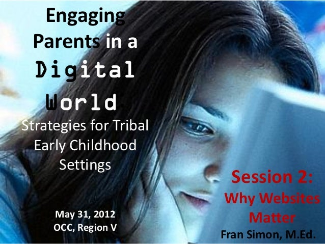 Engaging Parents in a  Digital   World:Strategies for Tribal  Early Childhood      Settings                         Sessio...
