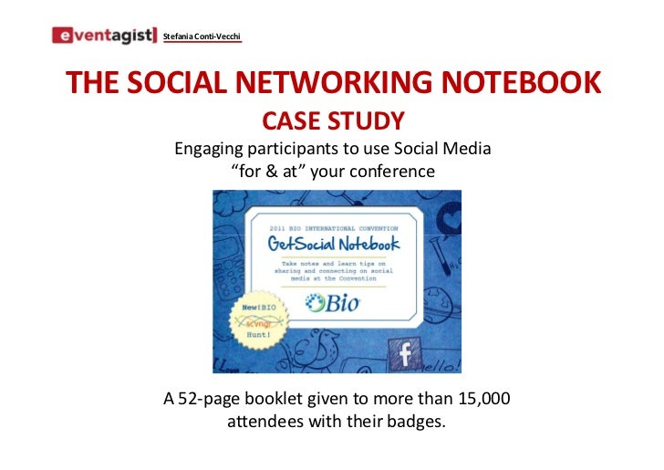 Stefania Conti-VecchiTHE SOCIAL NETWORKING NOTEBOOK                             CASE STUDY        Engaging participants to...