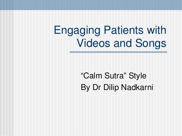"Engaging Patients with   Videos and Songs     ""Calm Sutra"" Style     By Dr Dilip Nadkarni"