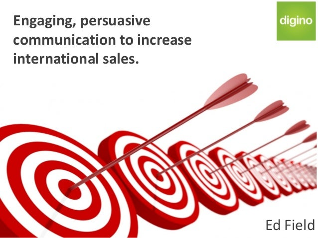 Engaging, persuasivecommunication to increaseinternational sales.                            Ed Field