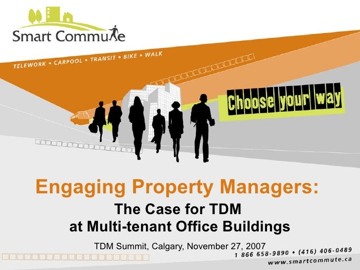 Engaging Property Managers:  The Case for TDM  at Multi-tenant Office Buildings TDM Summit, Calgary, November 27, 2007