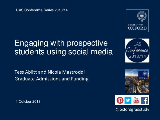 UAS Conference Series 2013/14  Engaging with prospective students using social media Tess Ablitt and Nicola Mastroddi Grad...