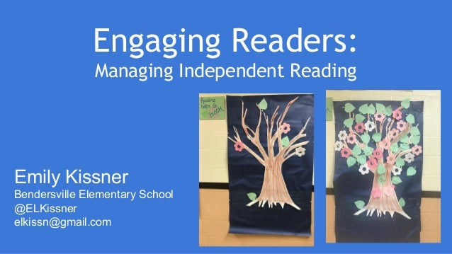 Engaging Readers: Managing Independent Reading Emily Kissner Bendersville Elementary School @ELKissner elkissn@gmail.com