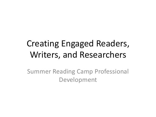 Creating Engaged Readers, Writers, and Researchers Summer Reading Camp Professional Development