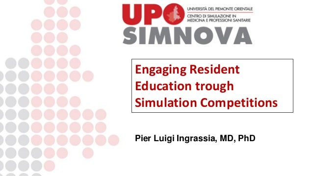 Pier Luigi Ingrassia, MD, PhD Engaging Resident Education trough Simulation Competitions