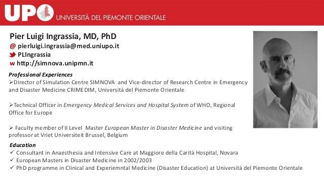Pier Luigi Ingrassia, MD, PhD @ pierluigi.ingrassia@med.uniupo.it PLIngrassia w http://simnova.unipmn.it Professional Expe...