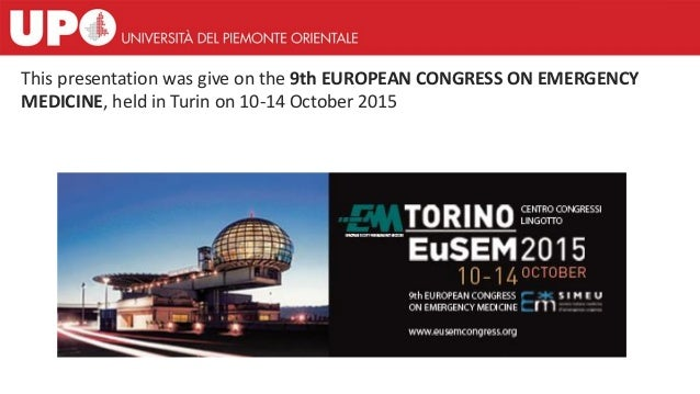 This presentation was give on the 9th EUROPEAN CONGRESS ON EMERGENCY MEDICINE, held in Turin on 10-14 October 2015