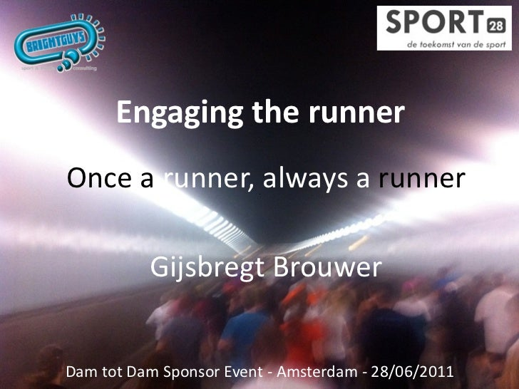 EngagingtherunnerOncearunner,alwaysarunner          GijsbregtBrouwerDamtotDamSponsorEvent‐Amsterdam‐28/06/...