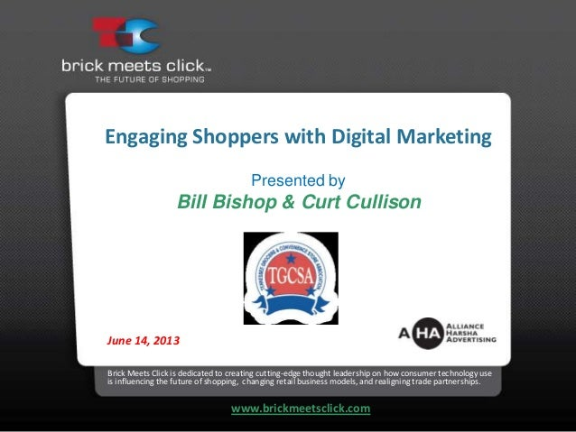 Engaging Shoppers with Digital MarketingPresented byBill Bishop & Curt CullisonBrick Meets Click is dedicated to creating ...