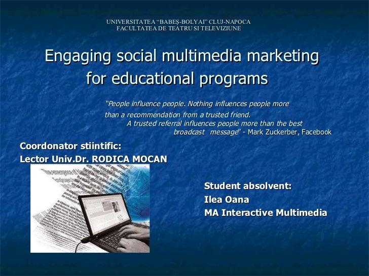 "UNIVERSITATEA ""BABEŞ-BOLYAI"" CLUJ-NAPOCA FACULTATEA DE TEATRU SI TELEVIZIUNE   Engaging social multimedia marketing for ed..."