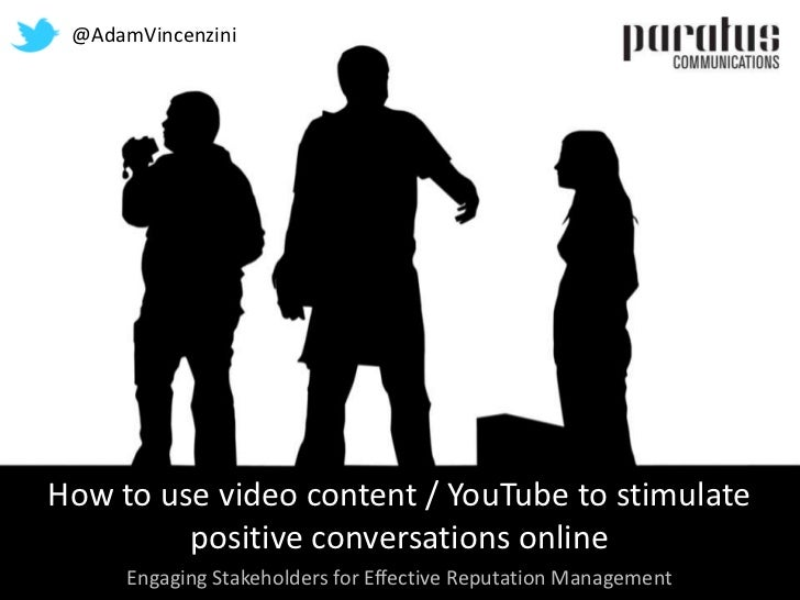 @AdamVincenzini<br />Engaging Stakeholders for Effective Reputation Management<br />How to use video content / YouTube to ...