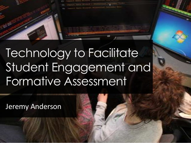 Technology to FacilitateStudent Engagement andFormative AssessmentJeremy Anderson