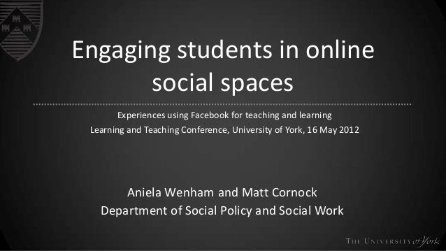 Engaging students in online social spaces Experiences using Facebook for teaching and learning Learning and Teaching Confe...