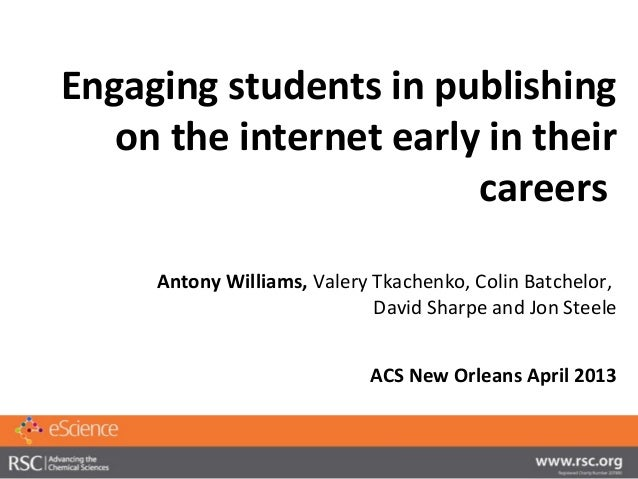Engaging students in publishing   on the internet early in their                        careers     Antony Williams, Valer...