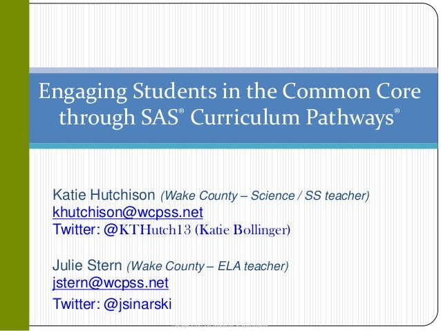 Copyright © 2013, SAS Institute Inc. All rights reserved. Engaging Students in the Common Core through SAS® Curriculum Pat...