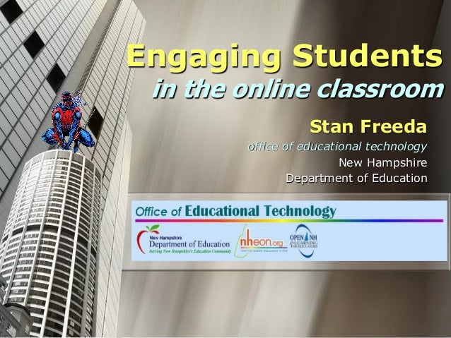Engaging Students in the online classroom  Stan Freeda  office of educational technology  New Hampshire  Department of Edu...