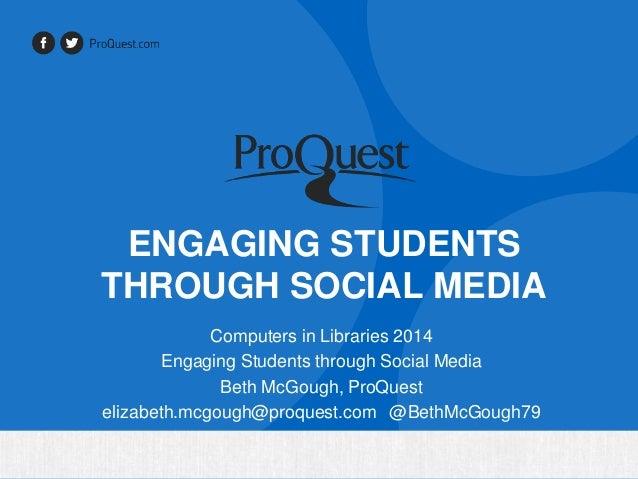 ENGAGING STUDENTS THROUGH SOCIAL MEDIA Computers in Libraries 2014 Engaging Students through Social Media Beth McGough, Pr...