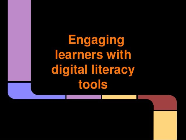 Engaging  learners with  digital literacy  tools