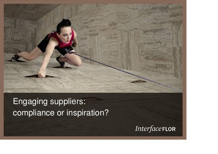 JUST THE FACTS  Engaging suppliers:  compliance or inspiration?