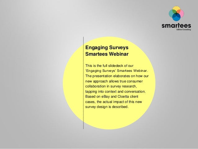 Engaging Surveys Smartees Webinar This is the full slidedeck of our 'Engaging Surveys' Smartees Webinar. The presentation ...