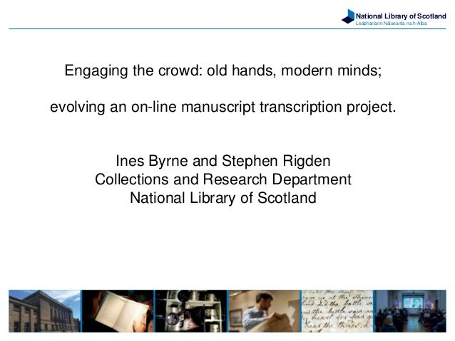 National Library of Scotland Leabharlann Nàiseanta na h-Alba Engaging the crowd: old hands, modern minds; evolving an on-l...