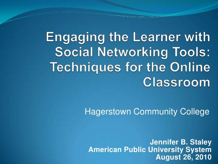 Engaging the Learner with Social Networking Tools: Techniques for the Online Classroom<br />Hagerstown Community College<b...