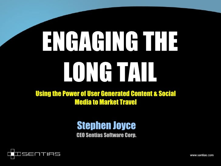 ENGAGING THE LONG TAIL Using the Power of User Generated Content & Social Media to Market Travel Stephen Joyce CEO Sentias...