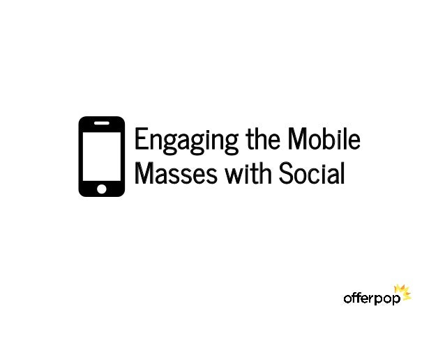Engaging the Mobile Masses with SocialO