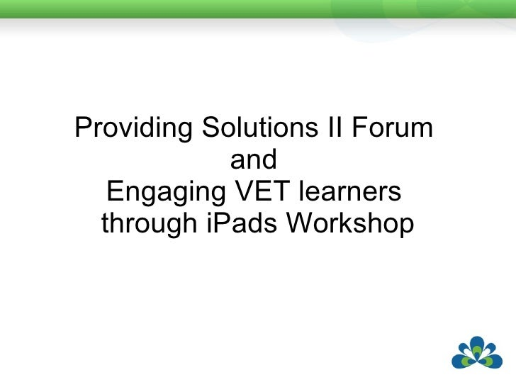 <ul><li>Providing Solutions II Forum  </li></ul><ul><li>and  </li></ul><ul><li>Engaging VET learners  </li></ul><ul><li>th...