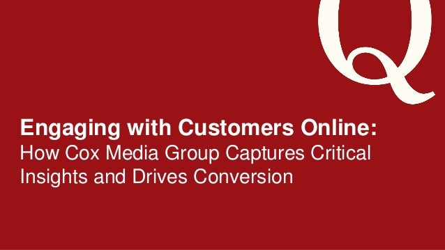 ©2014 Qualtrics – Company Confidential Engaging with Customers Online: How Cox Media Group Captures Critical Insights and ...