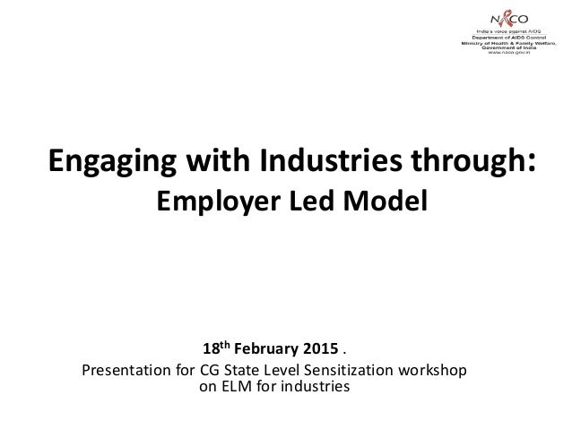 Engaging with Industries through: Employer Led Model 18th February 2015 . Presentation for CG State Level Sensitization wo...