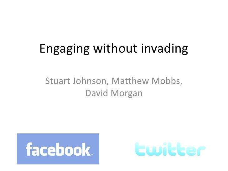 Engaging without invading<br />Stuart Johnson, Matthew Mobbs, David Morgan<br />