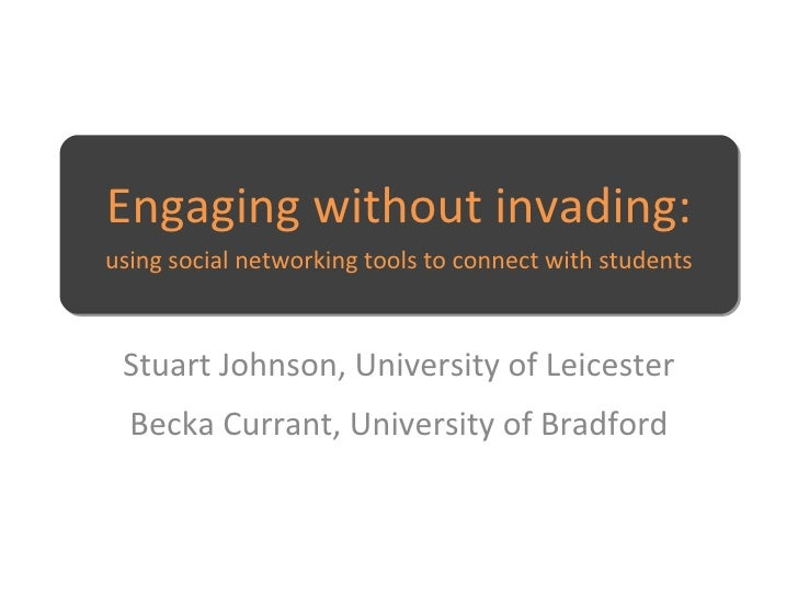 Engaging without invading:using social networking tools to connect with students<br />Stuart Johnson, University of Leices...