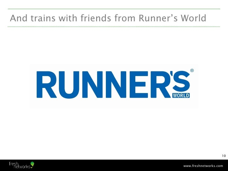 And trains with friends from Runner's World                                                         10                    ...