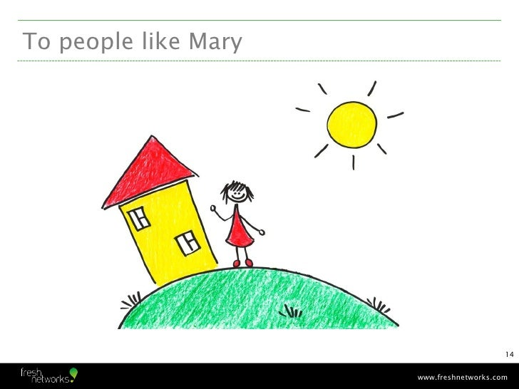 To people like Mary                                          14                      www.freshnetworks.com
