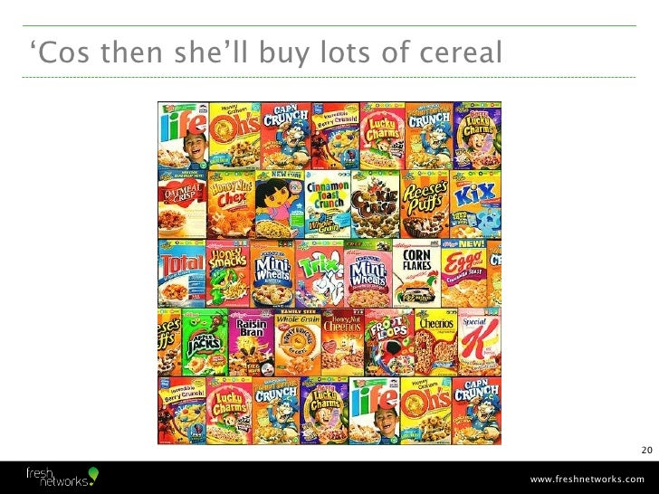 'Cos then she'll buy lots of cereal                                                          20                           ...