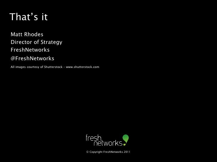 That's itMatt RhodesDirector of StrategyFreshNetworks@FreshNetworksAll images courtesy of Shutterstock – www.shutterstock....