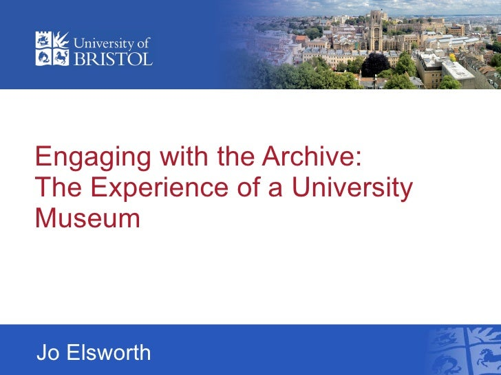 Engaging with the Archive:  The Experience of a University Museum Jo Elsworth