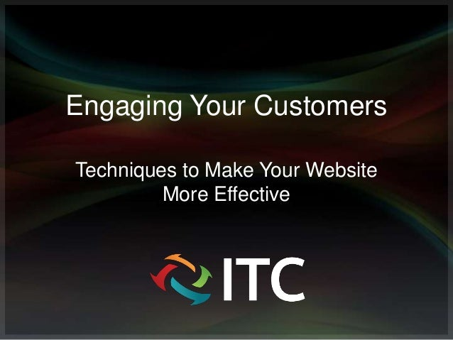 Engaging Your CustomersTechniques to Make Your Website         More Effective