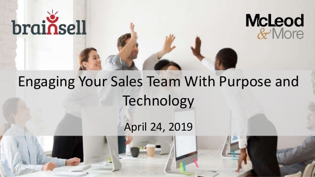 Engaging Your Sales Team With Purpose and Technology April 24, 2019
