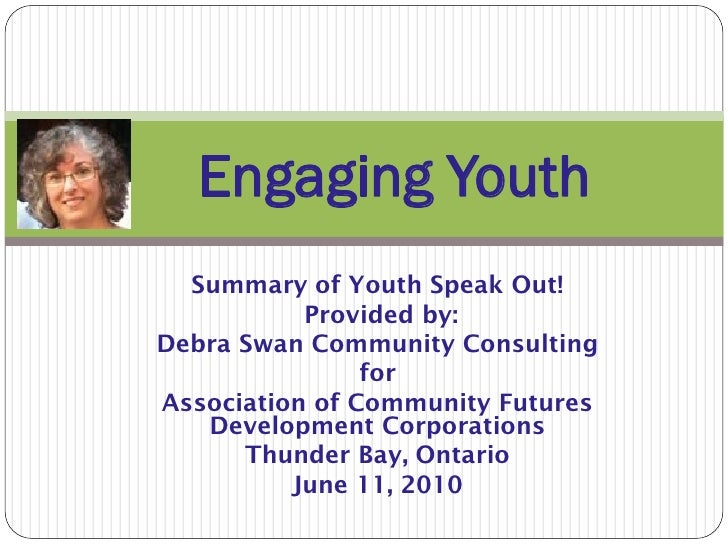 Engaging Youth   Summary of Youth Speak Out!            Provided by: Debra Swan Community Consulting                 for A...