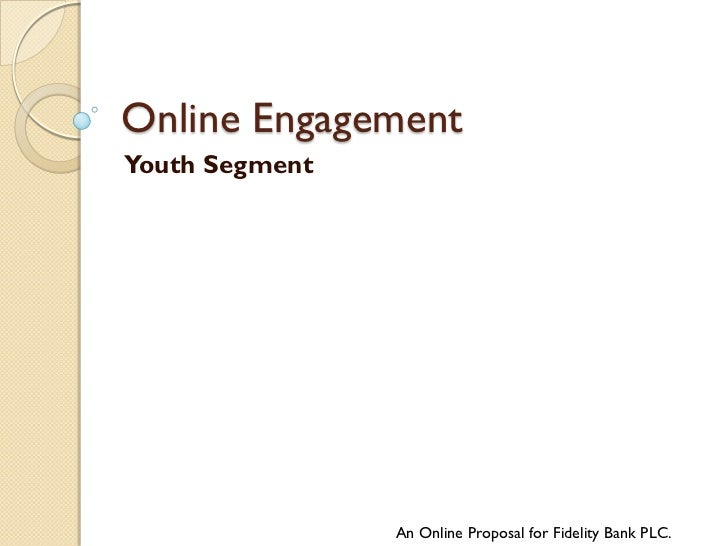 Online EngagementYouth Segment                An Online Proposal for Fidelity Bank PLC.