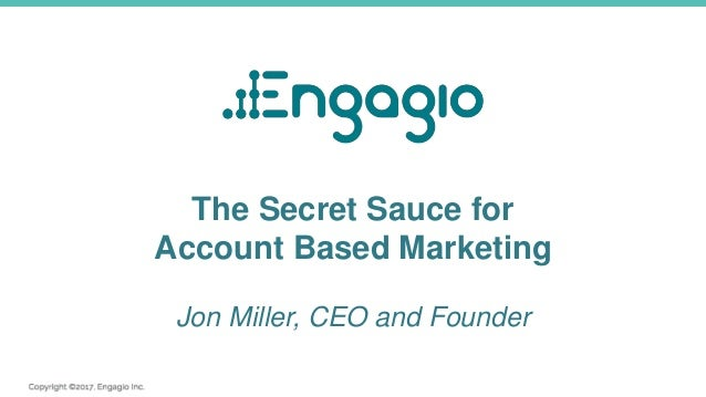 The Secret Sauce for Account Based Marketing Jon Miller, CEO and Founder
