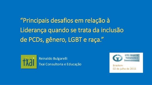 """""""Principais desafios em relação à Liderança quando se trata da inclusão de PCDs, gênero, LGBT e raça."""" Reinaldo Bulgarelli..."""