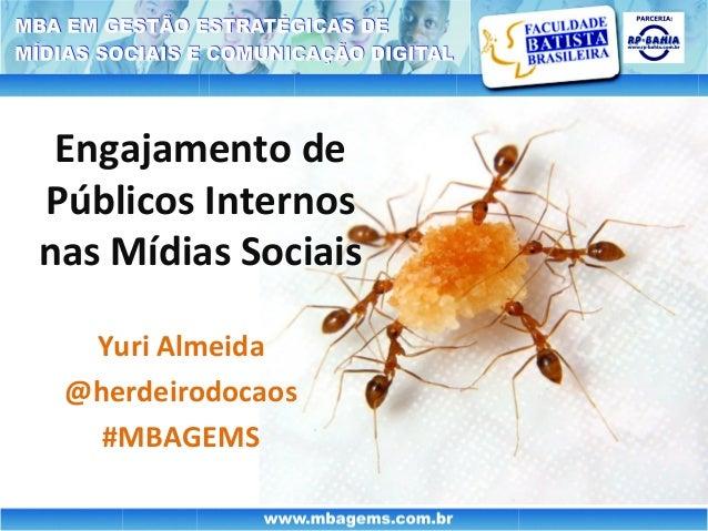 Engajamento dePúblicos Internosnas Mídias Sociais  Yuri Almeida @herdeirodocaos   #MBAGEMS