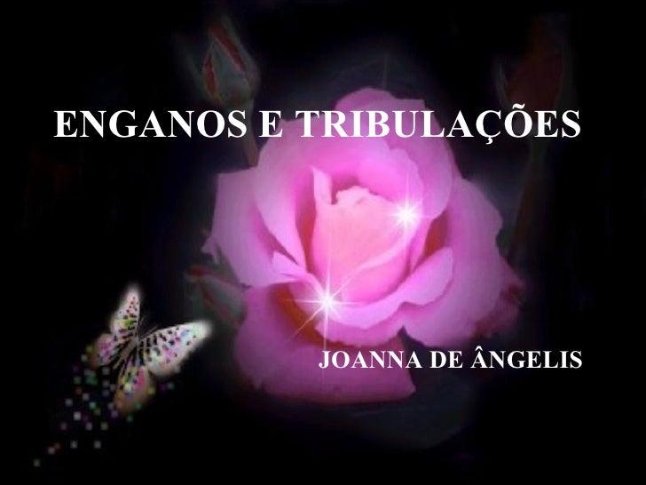 ENGANOS E TRIBULAÇÕES   JOANNA DE ÂNGELIS
