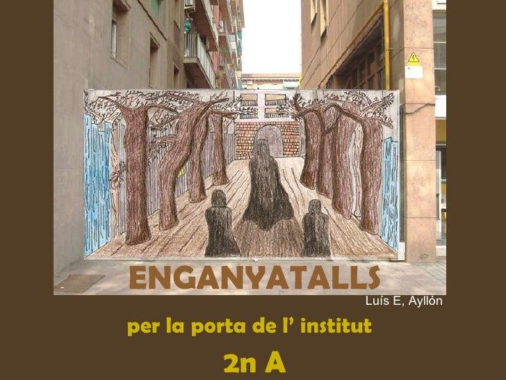 ENGANYATALLS per la porta de l' institut  2n A Luís E, Ayllón
