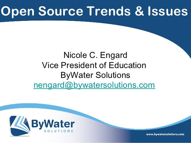 Open Source Trends & Issues           Nicole C. Engard      Vice President of Education           ByWater Solutions    nen...