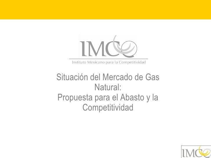 Situación del Mercado de Gas            Natural: Propuesta para el Abasto y la         Competitividad