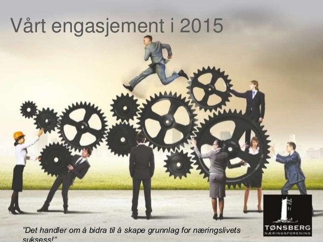 """Vårt engasjement i 2015 """"Det handler om å bidra til å skape grunnlag for næringslivets"""